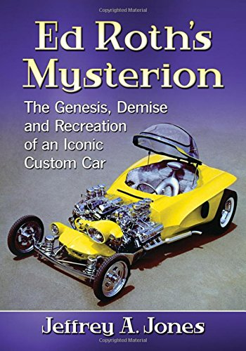 Ed Roth's Mysterion: The Genesis, Demise and Recreation of an Iconic Custom Car