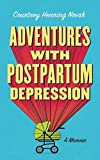 Adventures with Postpartum Depression: A Memoir