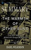 The Warmth of Other Suns: The Epic Story of America's Great Migration by Isabel Wilkerson - Book Summary - Readtrepreneur           (Disclaimer: This is NOT the original book, but an unofficial summary.)       This book is an untold story of ...
