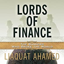 Lords of Finance: The Bankers Who Broke the World Audiobook by Liaquat Ahamed Narrated by Stephen Hoye