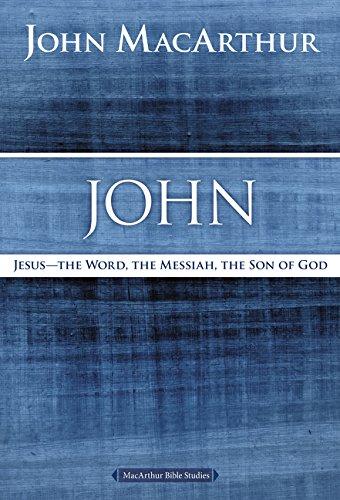 John: Jesus ?The Word, the Messiah, the Son of God (MacArthur Bible Studies)