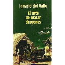 El arte de matar dragones/ The Art of Killing Dragons (Algaida Literaria) (Spanish Edition) by Ignacio del Valle (2003-06-30)