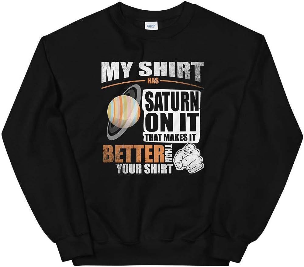 Makes It Better Than Your Shirt Unisex Sweatshirt My Shirt Has Saturn On It