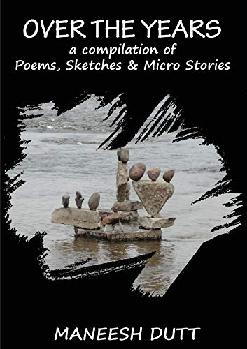 OVER THE YEARS: A compilation of Poems, Sketches & Micro Stories..