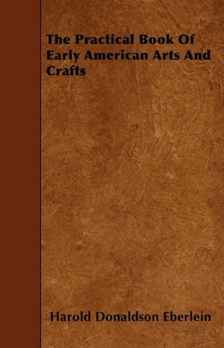 Read Online The Practical Book Of Early American Arts And Crafts pdf epub