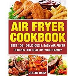 Air Fryer Cookbook: Best 100+ Delicious & Easy Air Fryer Recipes for Healthy Your Family