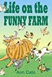 Life on the Funny Farm, Ann Cato, 1411658884