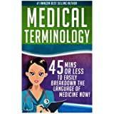 Medical Terminology: 45 Mins or Less to EASILY Breakdown the Language of Medicine NOW! (Nursing School, Pre Med, Physiology, Study & Preparation Guide) (Volume 1)