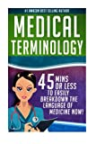 Medical Terminology: 45 Mins or Less to EASILY Breakdown the Language of Medicine NOW!
