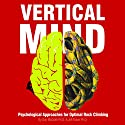 Vertical Mind: Psychological Approaches for Optimal Rock Climbing Audiobook by Jeff Elison PhD, Don McGrath PhD Narrated by Drew Hadwal