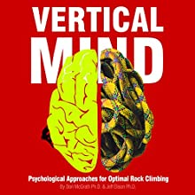 Vertical Mind: Psychological Approaches for Optimal Rock Climbing Audiobook by Don McGrath PhD, Jeff Elison PhD Narrated by Drew Hadwal