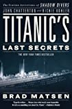 img - for Titanic's Last Secrets: The Further Adventures of Shadow Divers John Chatterto and Richie Kohler by Bradford Matsen (2009-12-03) book / textbook / text book