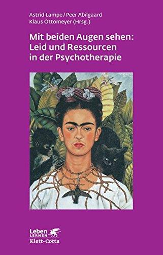 Mit beiden Augen sehen: Leid und Ressourcen in der Psychotherapie (Leben lernen)