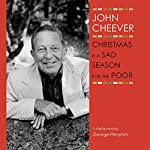Christmas Is a Sad Season for the Poor: The John Cheever Audio Collection | John Cheever