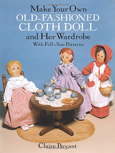 Make Your Own Old-Fashioned Cloth Doll and Her Wardrobe: With Full-Size Patterns Doll Wardrobe Pattern