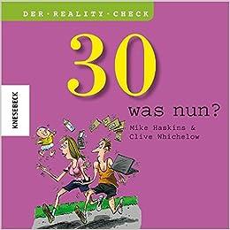 30   Was Nun ? Ein Geschenkbuch Zum 30. Geburtstag: Amazon.de: Mike  Haskins, Clive Whichelow: Bücher
