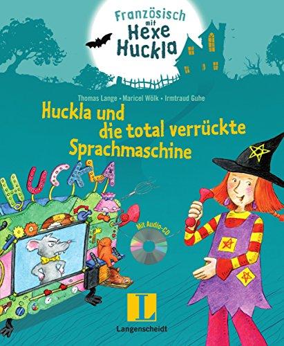 Huckla und die total verrückte Sprachmaschine - Buch mit Musical-CD: Französisch mit Hexe Huckla