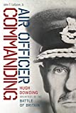 Air Officer Commanding: Hugh Dowding, Architect of the Battle of Britain