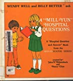 """Wendy Well And Billy Better Ask A """"Mill-Yun"""" Hospital Questions : A """"What Happens When You Go To The Hospital"""" Book From The Med-Educator Series"""