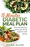 15 minutes Diabetic Meal Plan: Easy and delicious recipes for dining together with family