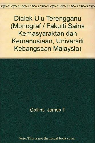 Dialek Ulu Terengganu (Monograf / Fakulti Sains Kemasyaraktan dan Kemanusiaan, Universiti Kebangsaan Malaysia)