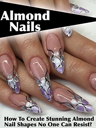 Almond Nails: How To Create Stunning Almond Nail Shapes No One Can Resist? by