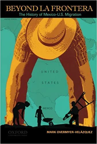 Beyond la Frontera: The History of Mexico-U.S. Migration by Mark Overmyer-Velazquez (2011-07-01)
