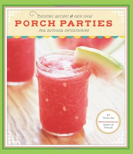 Porch Parties: Cocktail Recipes and Easy Ideas for Outdoor Entertaining by Denise Gee (2010-04-28) (Sun Ideas Porch)