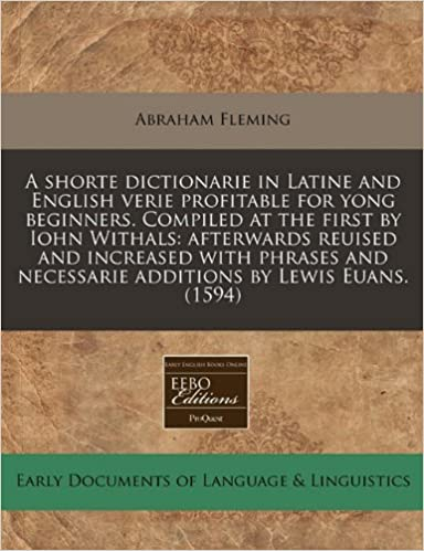 Book A shorte dictionarie in Latine and English verie profitable for yong beginners. Compiled at the first by Iohn Withals: afterwards reuised and ... necessarie additions by Lewis Euans. (1594)