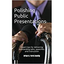 Polishing Public Presentations: Expert tips for delivering outstanding talks, speeches, and instruction