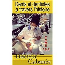 Dents et dentistes à travers l'histoire/ Tome 1 & 2 (French Edition)