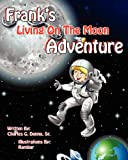 Frank's Living on the Moon Adventure Volume 1, Sr. Danna, 1616332115