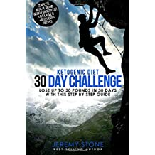 Ketogenic Diet: 30 Day Challenge - Lose Up to 30 Pounds Quickly and Easily