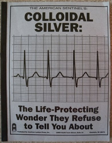 COLLOIDAL SILVER: THE LIFE-PROTECTING WONDER THEY REFUSE TO TELL YOU ABOUT