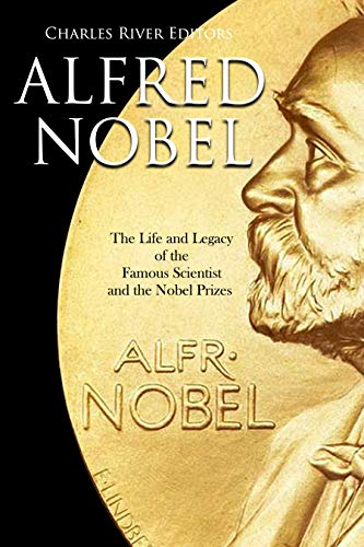 #freebooks – Alfred Nobel: The Life and Legacy of the Famous Scientist and the Nobel Prizes by Charles River Editors