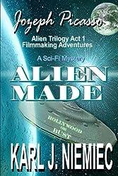 Alien Made: Jozeph Picasso - Alien Trilogy (Act 1) Filmmaking Adventures