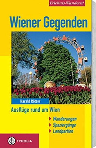 Erlebnis-Wandern! Wiener Gegenden: Ausflüge in und um Wien. Wanderungen, Spaziergänge, Landpartien