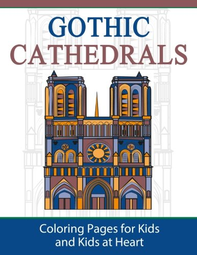 Gothic Cathedrals / Famous Gothic Churches of Europe: Coloring Pages for Kids & Kids at Heart (Hands-On Art History) (Volume 4) -