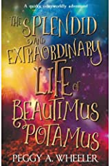 The Splendid and Extraordinary Life of Beautimus Potamus Paperback