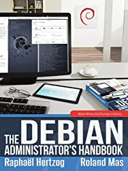 The Debian Administrator's Handbook: Debian Wheezy from Discovery to Mastery