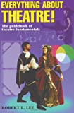 Everything about Theatre!, Robert L. Lee, 1566080193