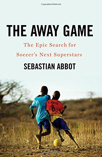 Search : The Away Game: The Epic Search for Soccer's Next Superstars