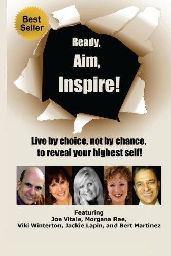 Ready, Aim, Inspire!: Live By Choice, Not By Chance, To Reach Your Highest Self