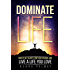 Dominate Life: How to Get Clarity, Find Your Passion, and Live a Life You Love
