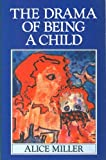 The Drama of Being a Child : The Search for the True Self, Miller, Alice, 0860688984