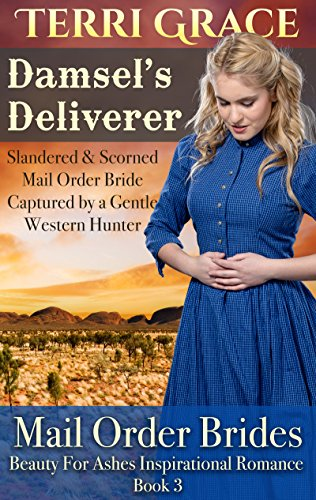 Damsel's Deliverer - Slandered and Scorned Mail Order Bride Captured by a Gentle Western Hunter (Beauty For Ashes Inspirational Romance Book 3) by [Grace, Terri, Read, Pure]
