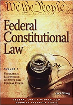 Book Federal Constitutional Law: Federalism Limitations on State and Federal Power (Volume 4) by Lee J. Strang (2011-12-05)