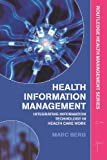 Health Information Management : Integrating Information and Communication Technology in Health Care Work, Berg, Marc, 0415315190