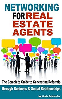 Networking for Real Estate Agents: The Complete Guide to Generating Referrals through Business and Social Relationships by [Schneider, Linda]