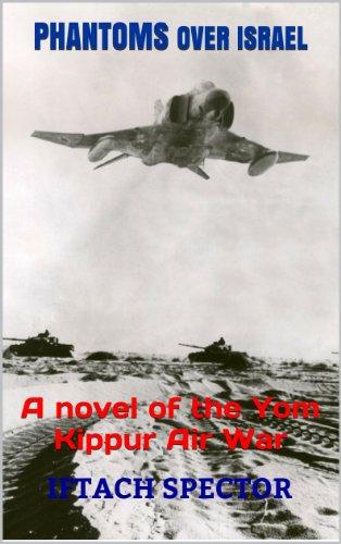 Phantoms over Israel: A novel of the Yom Kippur Air War